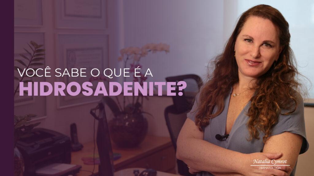 Hidrosadenite: saiba mais sobre essa doença